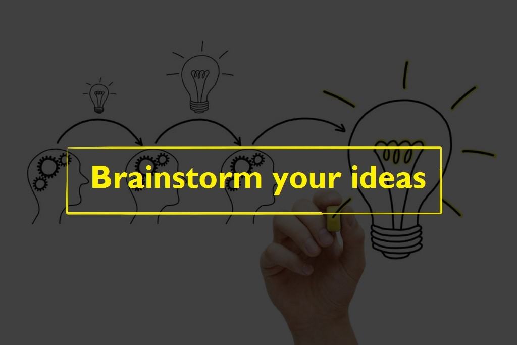 Brainstorm your ideas